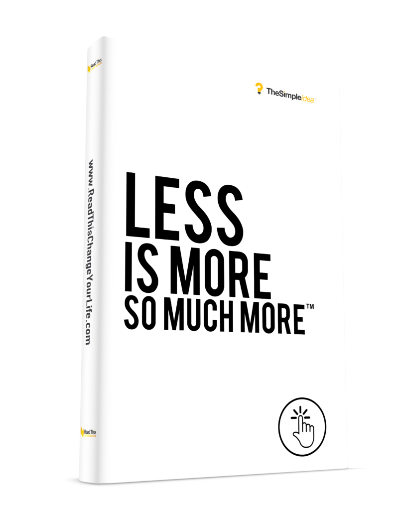 Less Is More So Much More™
